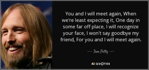 Tom Petty You and I will meet again